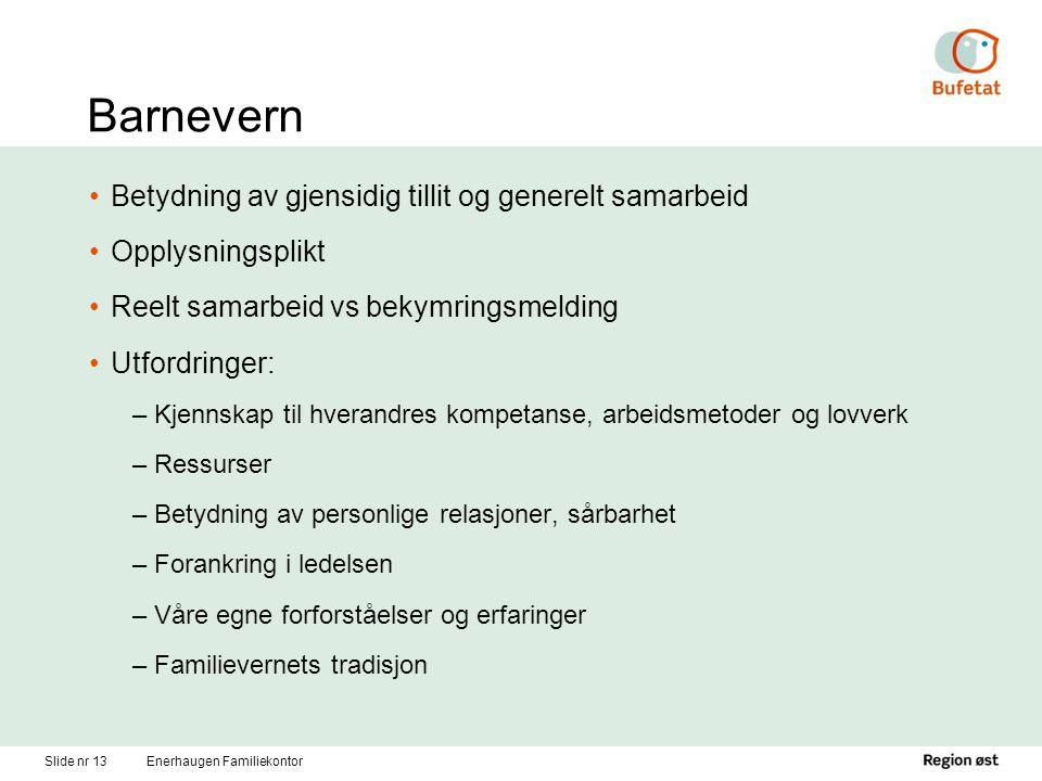 Slide nr 13Enerhaugen Familiekontor Barnevern Betydning av gjensidig tillit og generelt samarbeid Opplysningsplikt Reelt samarbeid vs bekymringsmeldin