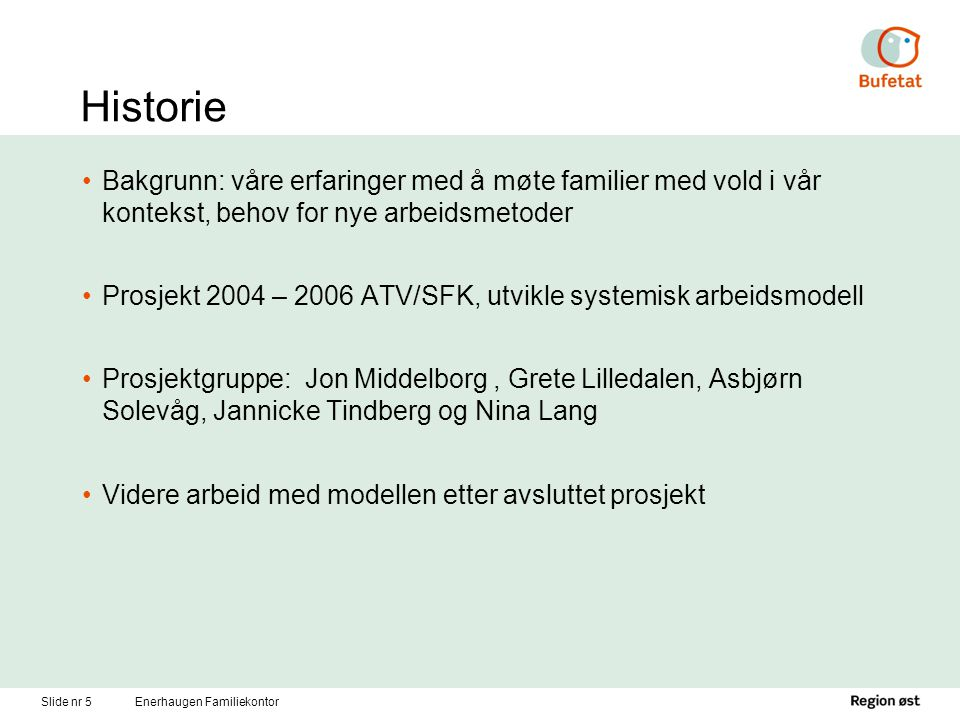 Slide nr 5Enerhaugen Familiekontor Historie Bakgrunn: våre erfaringer med å møte familier med vold i vår kontekst, behov for nye arbeidsmetoder Prosje