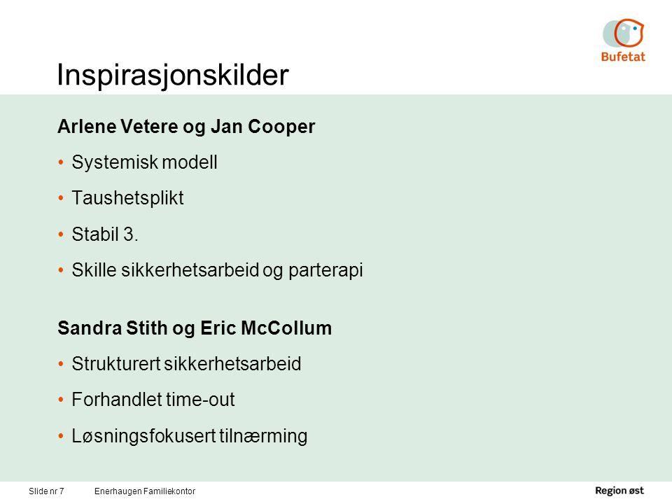 Slide nr 7Enerhaugen Familiekontor Inspirasjonskilder Arlene Vetere og Jan Cooper Systemisk modell Taushetsplikt Stabil 3. Skille sikkerhetsarbeid og