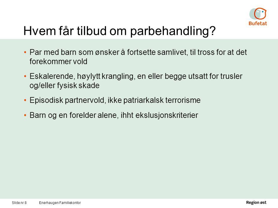 Slide nr 8Enerhaugen Familiekontor Hvem får tilbud om parbehandling? Par med barn som ønsker å fortsette samlivet, til tross for at det forekommer vol