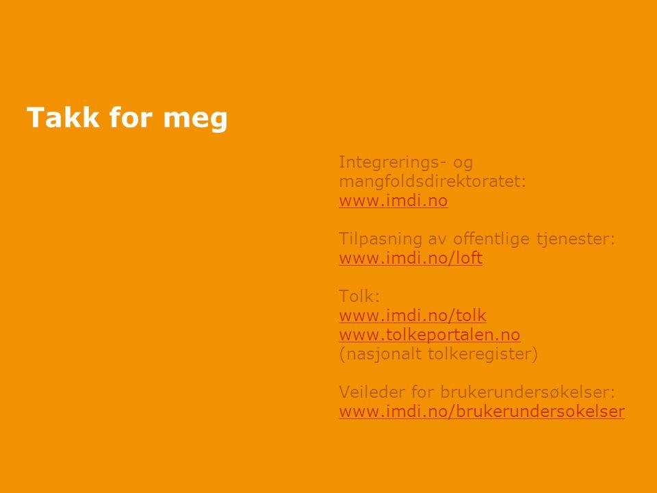 Takk for meg Integrerings- og mangfoldsdirektoratet: www.imdi.no Tilpasning av offentlige tjenester: www.imdi.no/loft Tolk: www.imdi.no/tolk www.tolkeportalen.no (nasjonalt tolkeregister) Veileder for brukerundersøkelser: www.imdi.no/brukerundersokelser