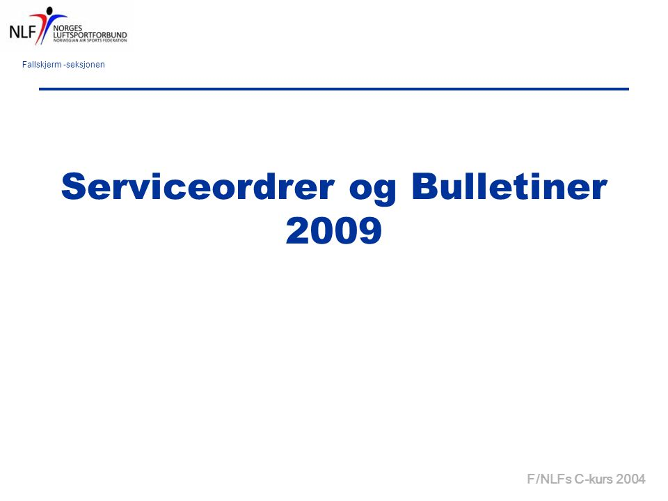 Fallskjerm -seksjonen F/NLFs C-kurs 2004 Serviceordrer og Bulletiner 2009