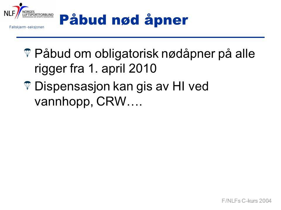 Fallskjerm -seksjonen F/NLFs C-kurs 2004 Påbud nød åpner Påbud om obligatorisk nødåpner på alle rigger fra 1. april 2010 Dispensasjon kan gis av HI ve