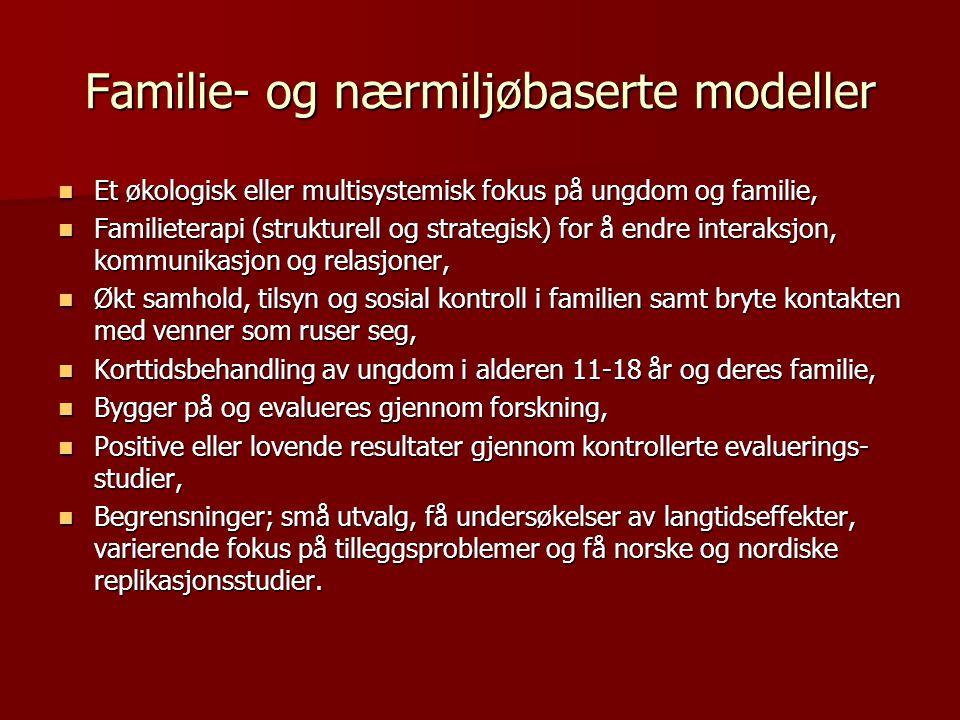 Familie- og nærmiljøbaserte modeller Et økologisk eller multisystemisk fokus på ungdom og familie, Et økologisk eller multisystemisk fokus på ungdom o