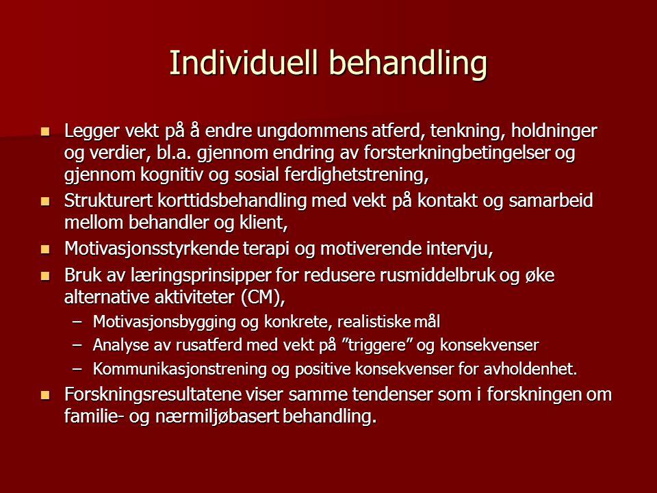 Individuell behandling Legger vekt på å endre ungdommens atferd, tenkning, holdninger og verdier, bl.a. gjennom endring av forsterkningbetingelser og