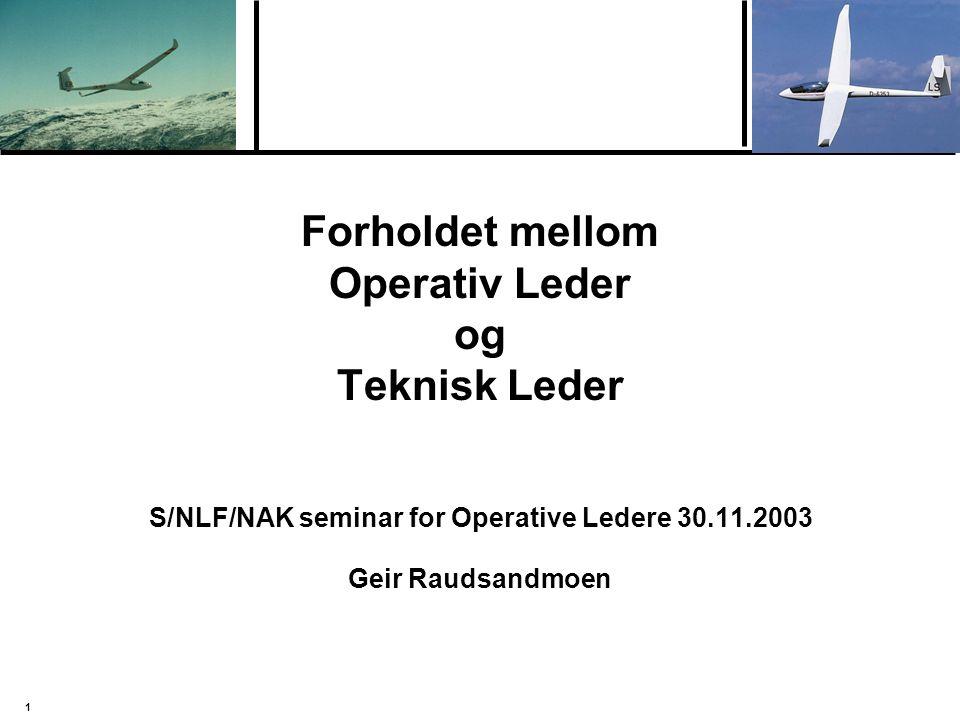 1 Forholdet mellom Operativ Leder og Teknisk Leder S/NLF/NAK seminar for Operative Ledere 30.11.2003 Geir Raudsandmoen
