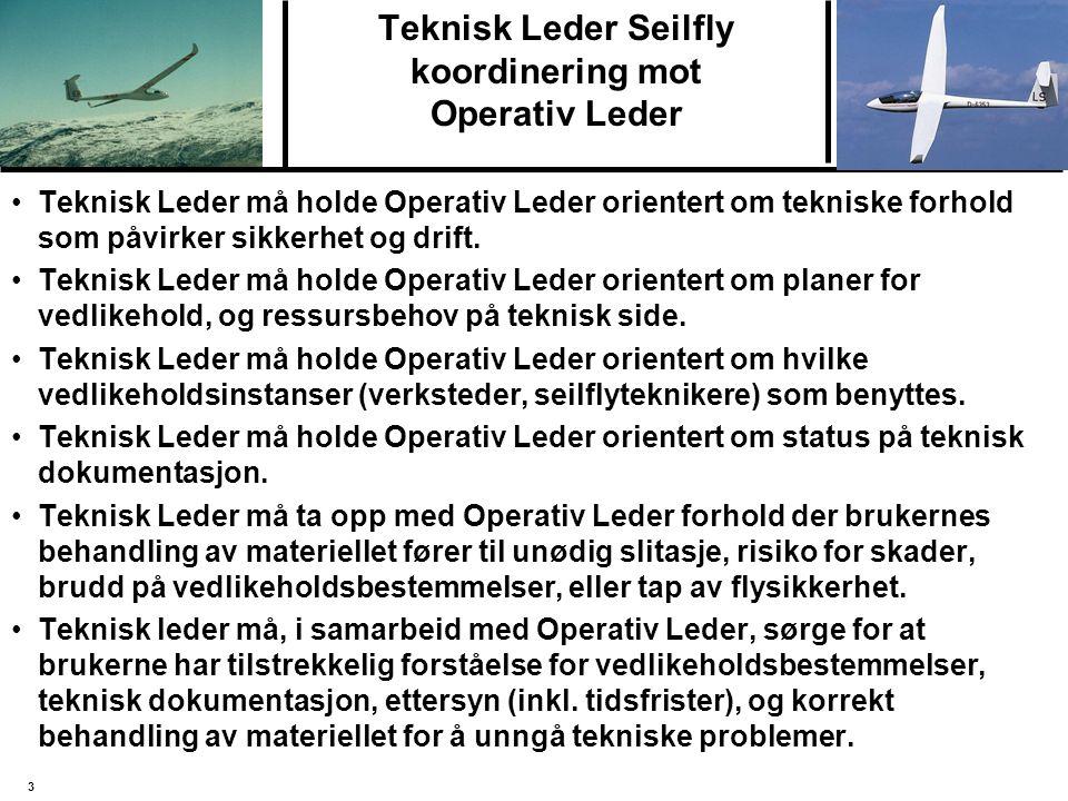 3 Teknisk Leder Seilfly koordinering mot Operativ Leder Teknisk Leder må holde Operativ Leder orientert om tekniske forhold som påvirker sikkerhet og drift.