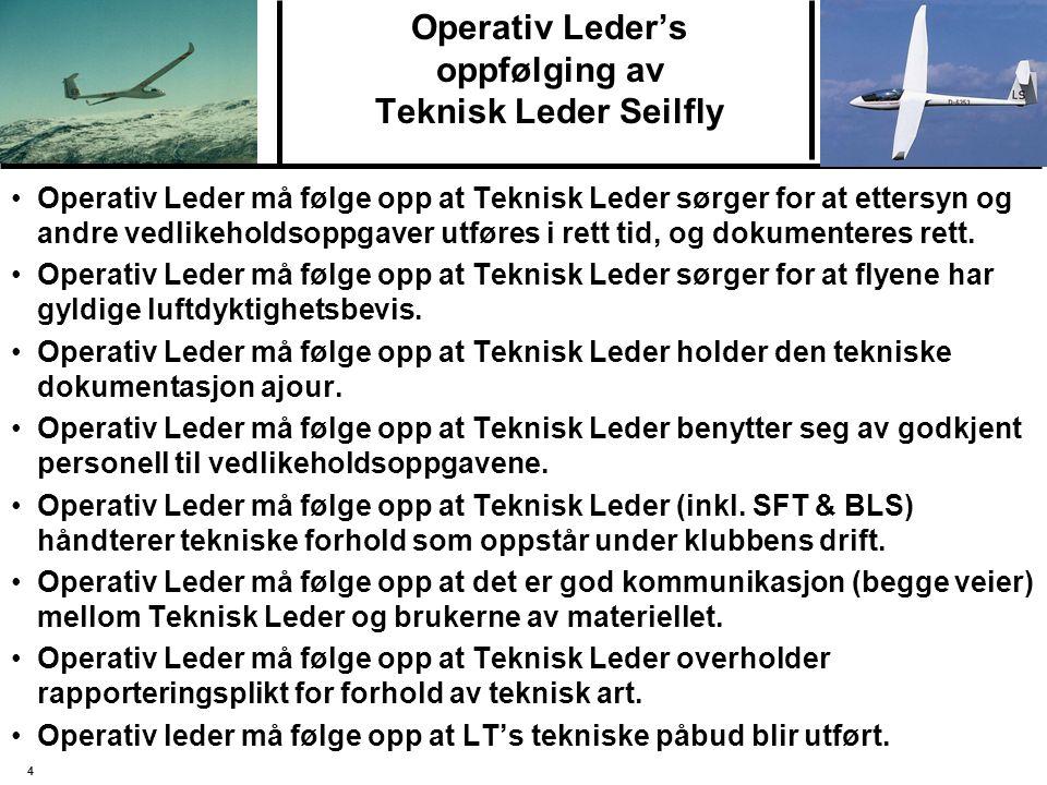 4 Operativ Leder's oppfølging av Teknisk Leder Seilfly Operativ Leder må følge opp at Teknisk Leder sørger for at ettersyn og andre vedlikeholdsoppgaver utføres i rett tid, og dokumenteres rett.
