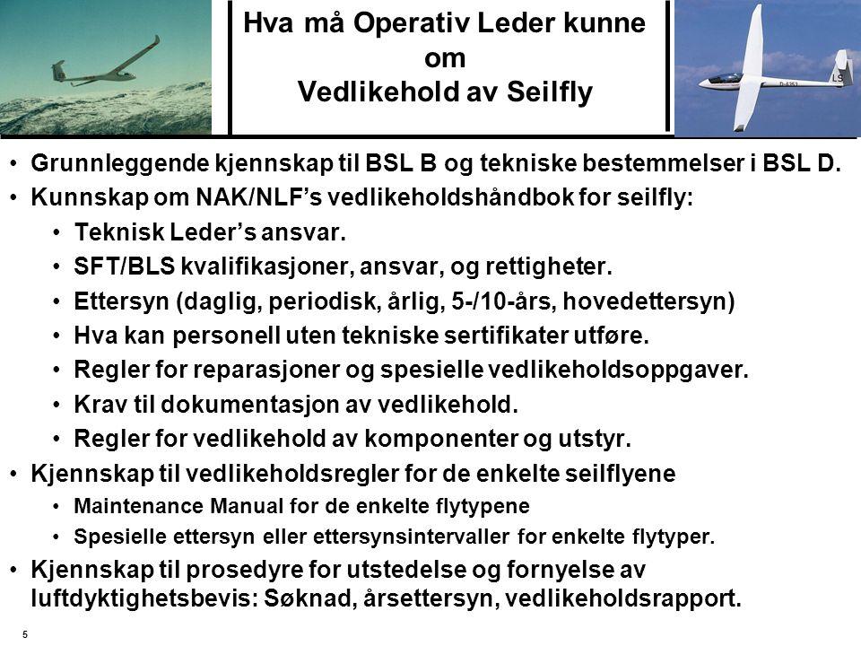 5 Hva må Operativ Leder kunne om Vedlikehold av Seilfly Grunnleggende kjennskap til BSL B og tekniske bestemmelser i BSL D. Kunnskap om NAK/NLF's vedl