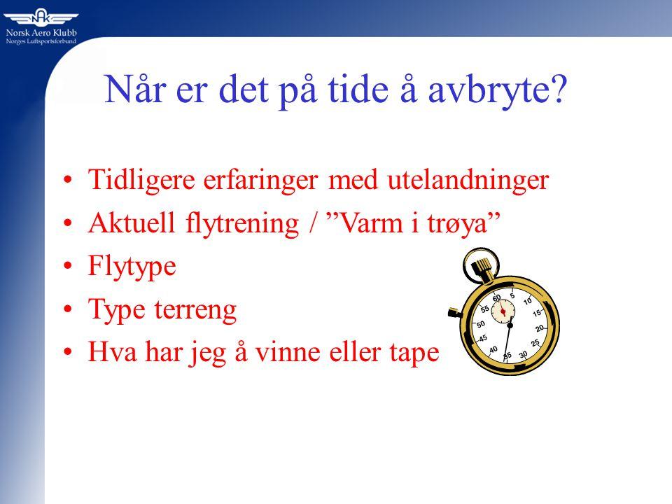 """Når er det på tide å avbryte? Tidligere erfaringer med utelandninger Aktuell flytrening / """"Varm i trøya"""" Flytype Type terreng Hva har jeg å vinne elle"""