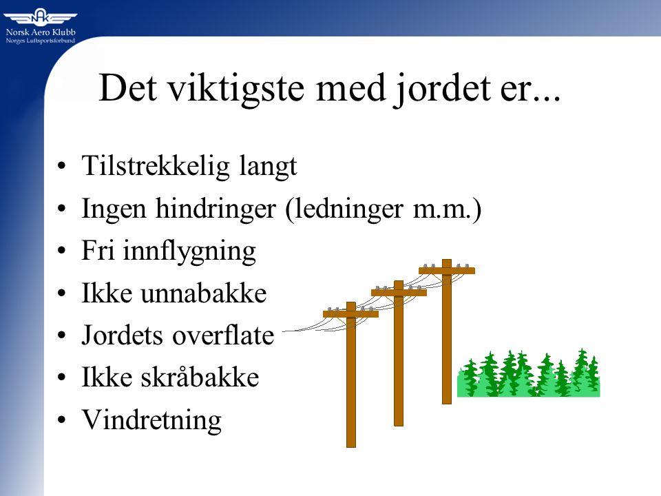 Det viktigste med jordet er... Tilstrekkelig langt Ingen hindringer (ledninger m.m.) Fri innflygning Ikke unnabakke Jordets overflate Ikke skråbakke V