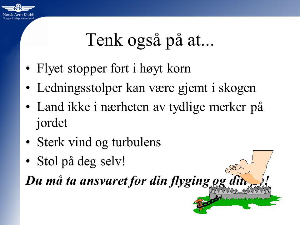 Tenk også på at... Flyet stopper fort i høyt korn Ledningsstolper kan være gjemt i skogen Land ikke i nærheten av tydlige merker på jordet Sterk vind