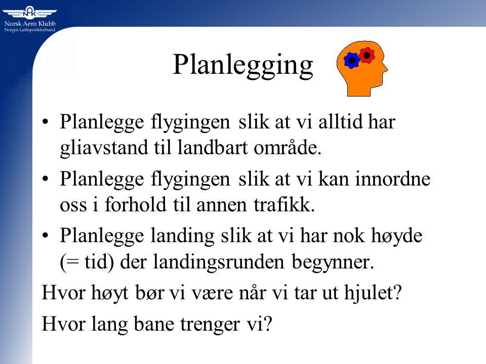 Planlegging Planlegge flygingen slik at vi alltid har gliavstand til landbart område. Planlegge flygingen slik at vi kan innordne oss i forhold til an