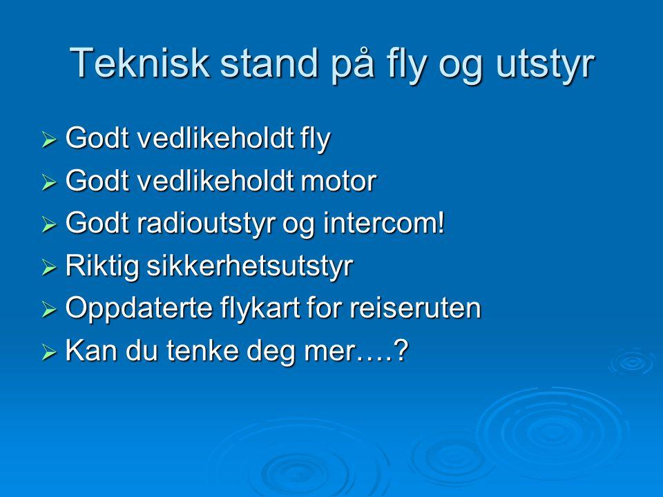 Teknisk stand på fly og utstyr  Godt vedlikeholdt fly  Godt vedlikeholdt motor  Godt radioutstyr og intercom!  Riktig sikkerhetsutstyr  Oppdatert