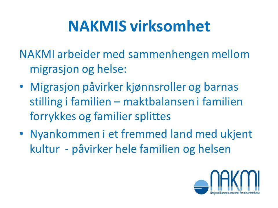 NAKMIS virksomhet NAKMI arbeider med sammenhengen mellom migrasjon og helse: Migrasjon påvirker kjønnsroller og barnas stilling i familien – maktbalan