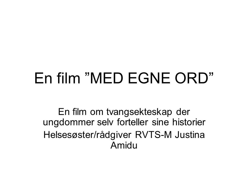 """En film """"MED EGNE ORD"""" En film om tvangsekteskap der ungdommer selv forteller sine historier Helsesøster/rådgiver RVTS-M Justina Amidu"""