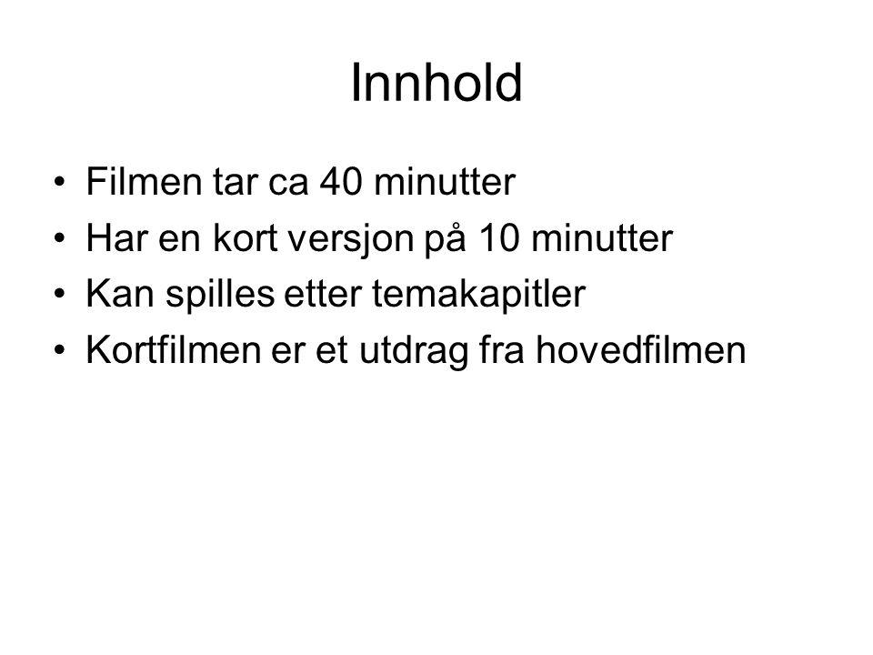 Innhold Filmen tar ca 40 minutter Har en kort versjon på 10 minutter Kan spilles etter temakapitler Kortfilmen er et utdrag fra hovedfilmen
