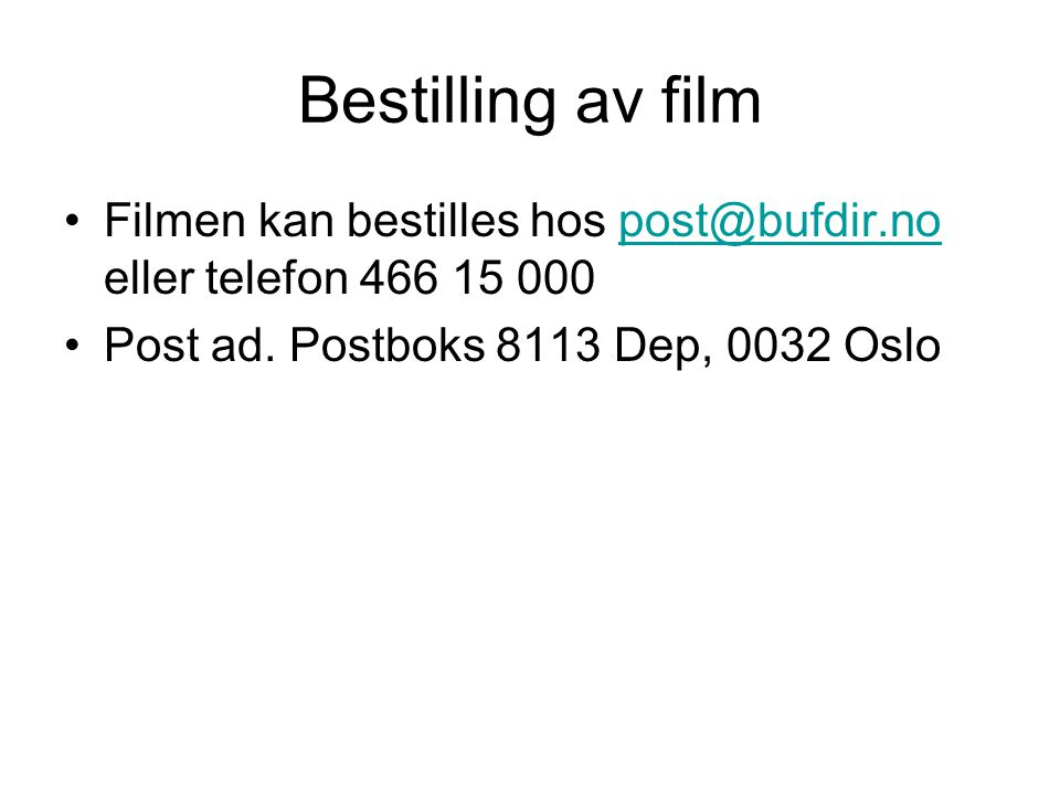 Bestilling av film Filmen kan bestilles hos post@bufdir.no eller telefon 466 15 000post@bufdir.no Post ad.