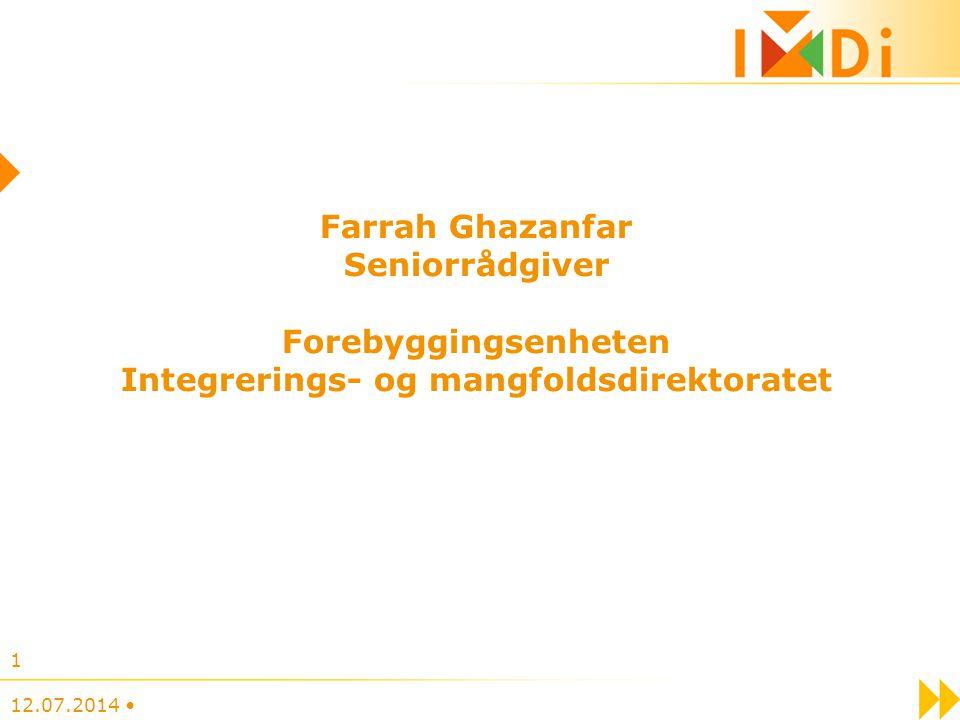 12.07.2014 1 Farrah Ghazanfar Seniorrådgiver Forebyggingsenheten Integrerings- og mangfoldsdirektoratet