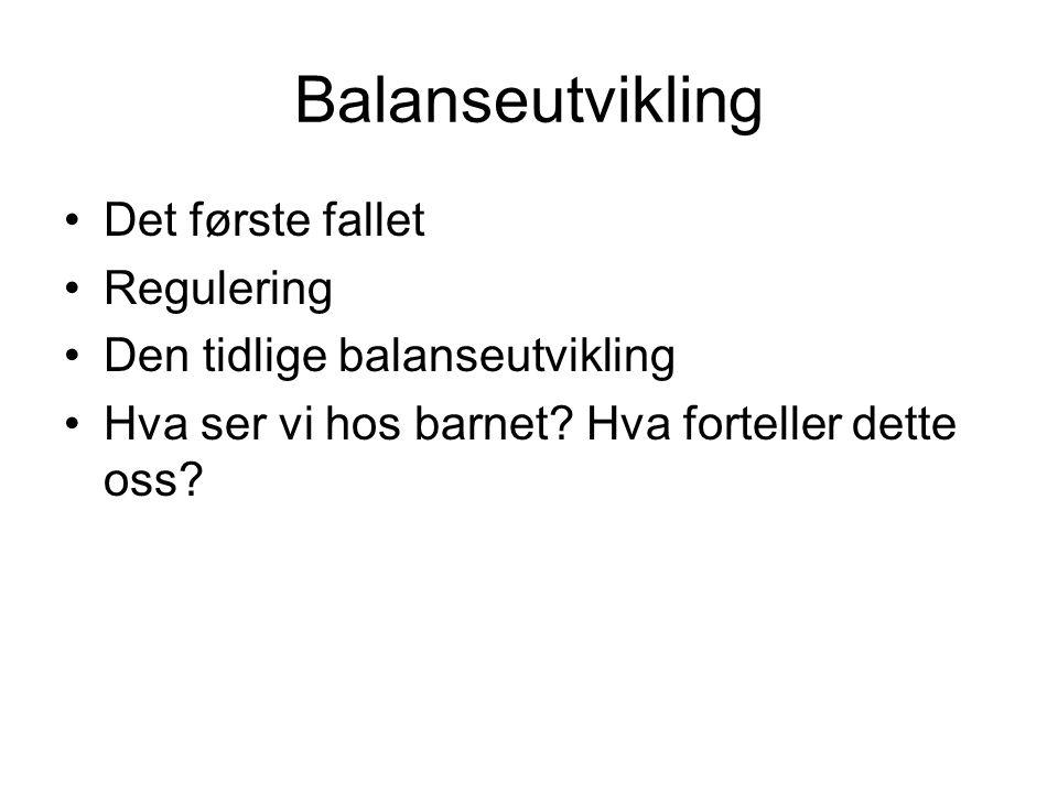 Balanseutvikling Det første fallet Regulering Den tidlige balanseutvikling Hva ser vi hos barnet? Hva forteller dette oss?