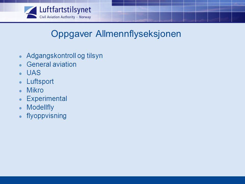 Oppgaver Allmennflyseksjonen Adgangskontroll og tilsyn General aviation UAS Luftsport Mikro Experimental Modellfly flyoppvisning