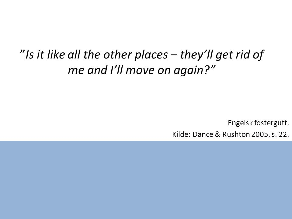 """Engelsk fostergutt. Kilde: Dance & Rushton 2005, s. 22. """"Is it like all the other places – they'll get rid of me and I'll move on again?"""""""