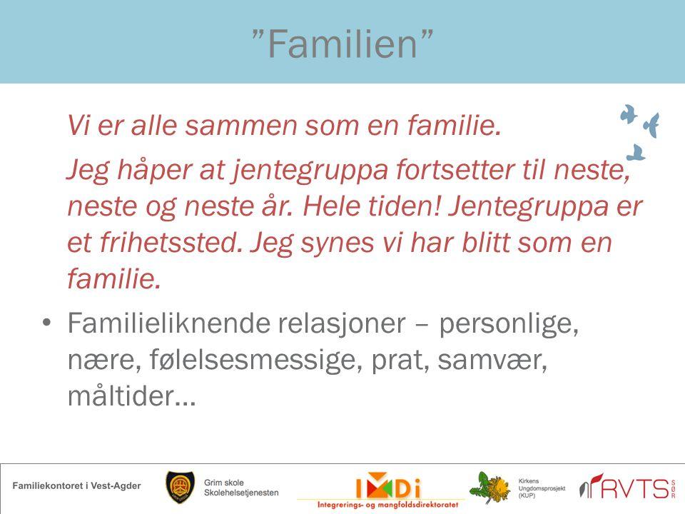 """""""Familien"""" Vi er alle sammen som en familie. Jeg håper at jentegruppa fortsetter til neste, neste og neste år. Hele tiden! Jentegruppa er et frihetsst"""