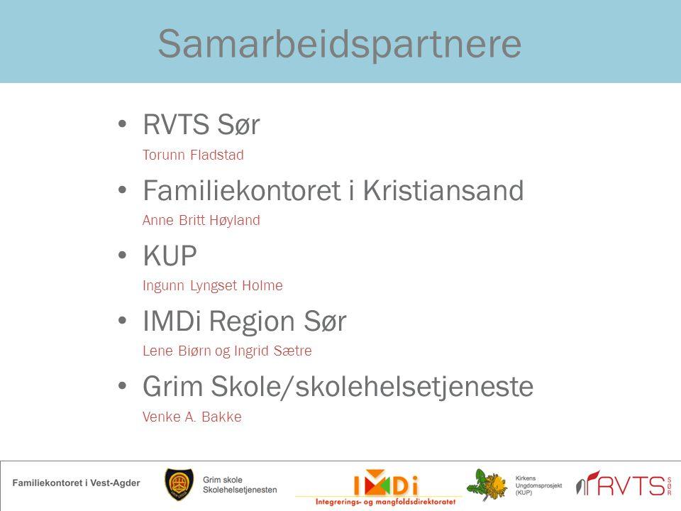 Samarbeidspartnere RVTS Sør Torunn Fladstad Familiekontoret i Kristiansand Anne Britt Høyland KUP Ingunn Lyngset Holme IMDi Region Sør Lene Biørn og I