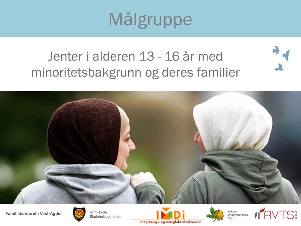 Målgruppe Jenter i alderen 13 - 16 år med minoritetsbakgrunn og deres familier