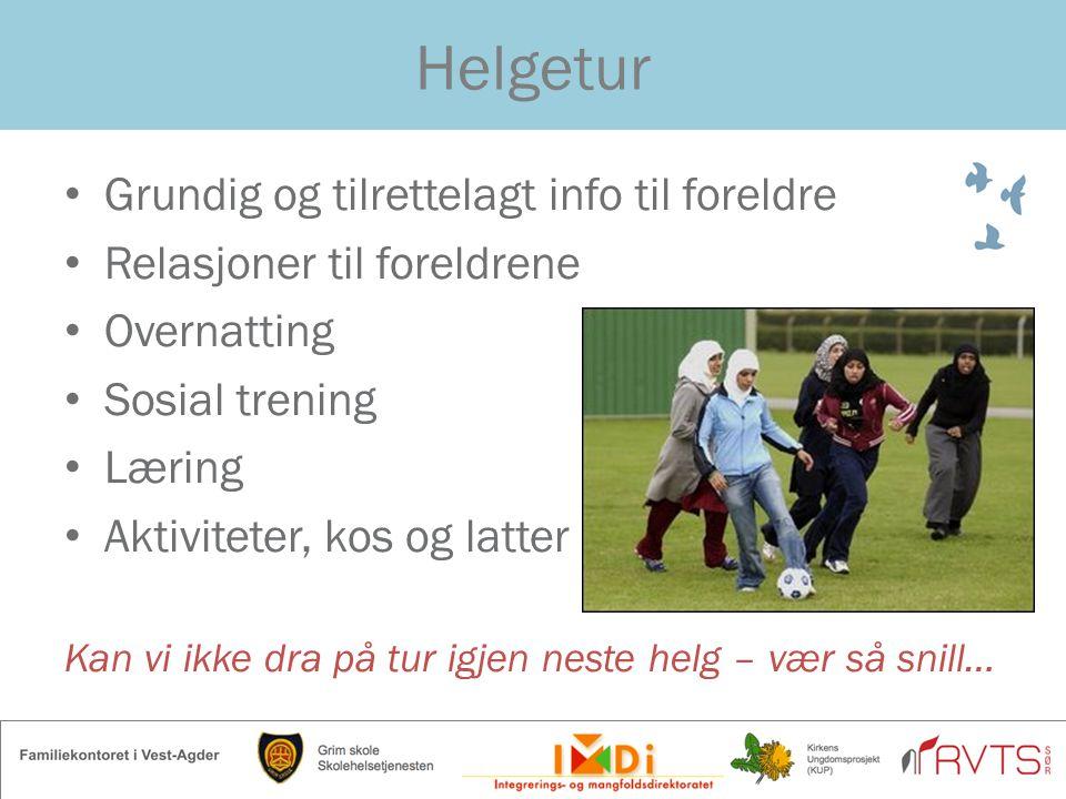 Helgetur Grundig og tilrettelagt info til foreldre Relasjoner til foreldrene Overnatting Sosial trening Læring Aktiviteter, kos og latter Kan vi ikke