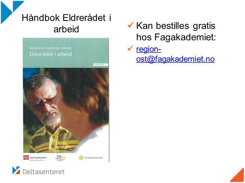 Håndbok Eldrerådet i arbeid Kan bestilles gratis hos Fagakademiet: region- ost@fagakademiet.no region- ost@fagakademiet.no