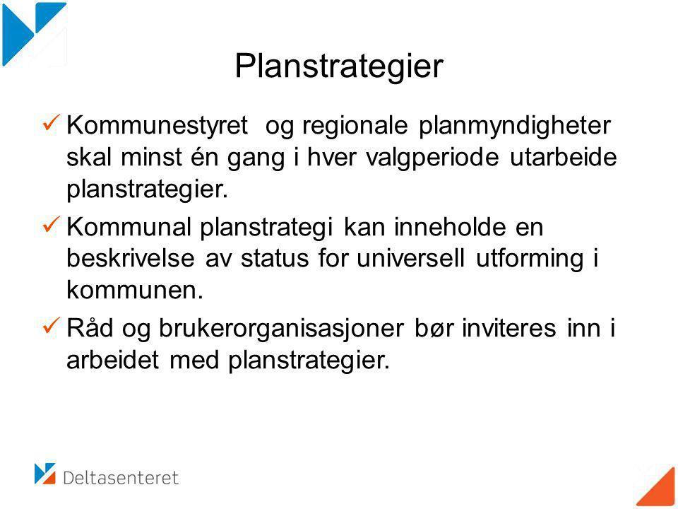 Planstrategier Kommunestyret og regionale planmyndigheter skal minst én gang i hver valgperiode utarbeide planstrategier.