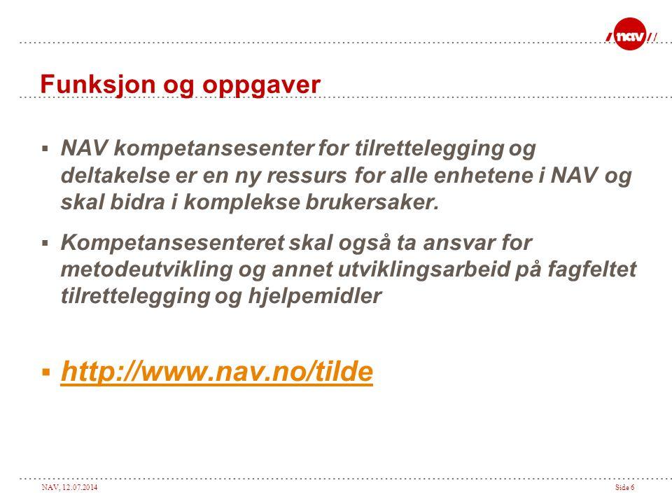NAV, 12.07.2014Side 6 Funksjon og oppgaver  NAV kompetansesenter for tilrettelegging og deltakelse er en ny ressurs for alle enhetene i NAV og skal bidra i komplekse brukersaker.