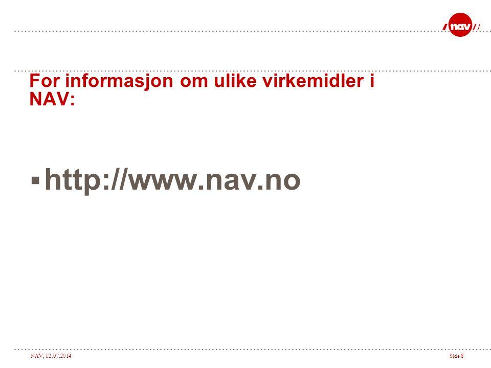 NAV, 12.07.2014Side 8 For informasjon om ulike virkemidler i NAV:  http://www.nav.no