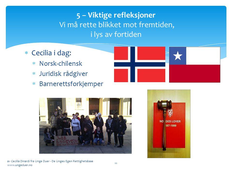  Cecilia i dag:  Norsk-chilensk  Juridisk rådgiver  Barnerettsforkjemper av Cecilia Dinardi fra Unge Duer - De Unges Egen Rettighetsbase www.unged