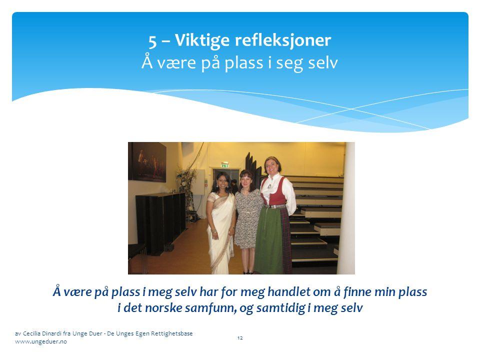 Å være på plass i meg selv har for meg handlet om å finne min plass i det norske samfunn, og samtidig i meg selv av Cecilia Dinardi fra Unge Duer - De Unges Egen Rettighetsbase www.ungeduer.no 12 5 – Viktige refleksjoner Å være på plass i seg selv