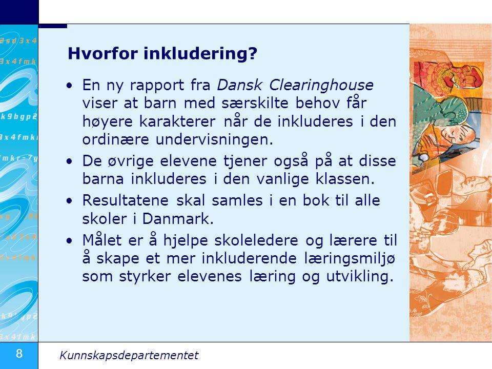 8 Kunnskapsdepartementet Hvorfor inkludering? En ny rapport fra Dansk Clearinghouse viser at barn med særskilte behov får høyere karakterer når de ink