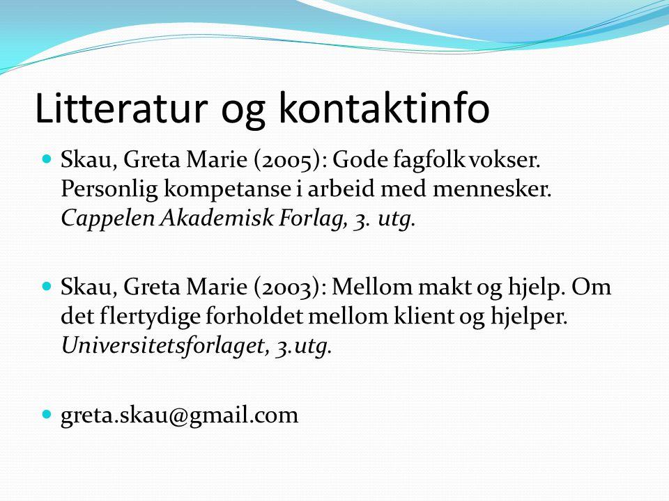 Litteratur og kontaktinfo Skau, Greta Marie (2005): Gode fagfolk vokser. Personlig kompetanse i arbeid med mennesker. Cappelen Akademisk Forlag, 3. ut
