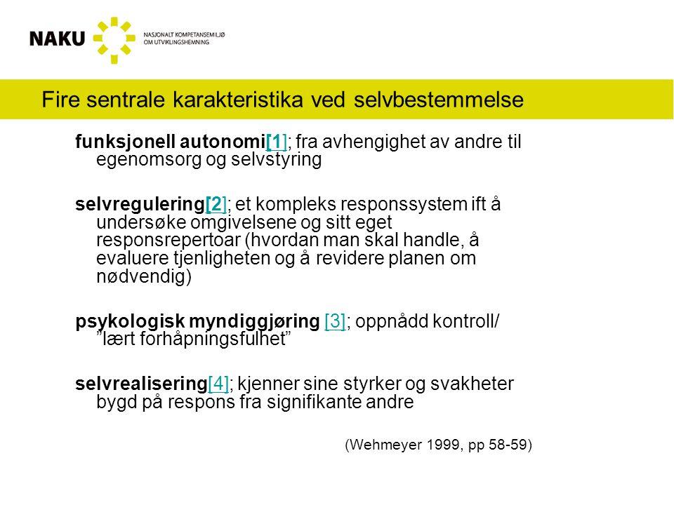Fire sentrale karakteristika ved selvbestemmelse funksjonell autonomi[1]; fra avhengighet av andre til egenomsorg og selvstyring[1] selvregulering[2]; et kompleks responssystem ift å undersøke omgivelsene og sitt eget responsrepertoar (hvordan man skal handle, å evaluere tjenligheten og å revidere planen om nødvendig)[2] psykologisk myndiggjøring [3]; oppnådd kontroll/ lært forhåpningsfulhet [3] selvrealisering[4]; kjenner sine styrker og svakheter bygd på respons fra signifikante andre[4] (Wehmeyer 1999, pp 58-59)