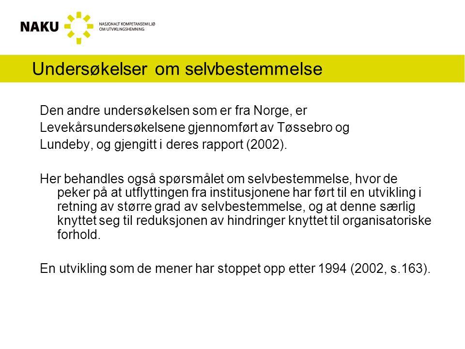 Undersøkelser om selvbestemmelse Den andre undersøkelsen som er fra Norge, er Levekårsundersøkelsene gjennomført av Tøssebro og Lundeby, og gjengitt i deres rapport (2002).