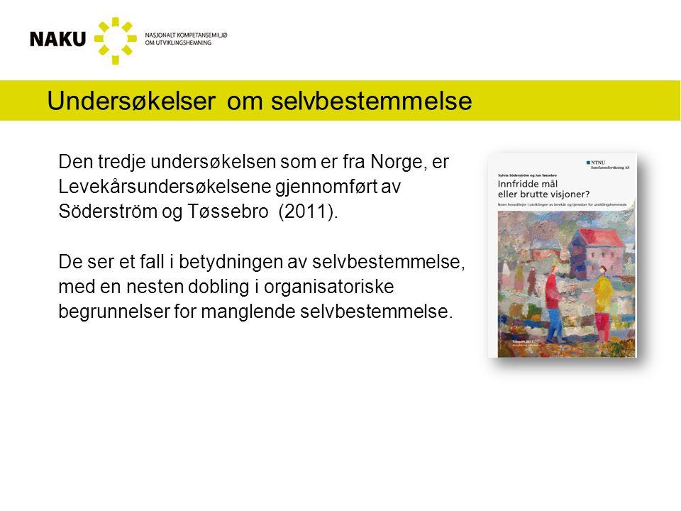Undersøkelser om selvbestemmelse Den tredje undersøkelsen som er fra Norge, er Levekårsundersøkelsene gjennomført av Söderström og Tøssebro (2011).