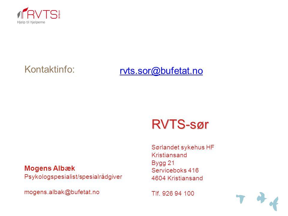 RVTS-sør Sørlandet sykehus HF Kristiansand Bygg 21 Serviceboks 416 4604 Kristiansand Tlf. 926 94 100 rvts.sor@bufetat.no Kontaktinfo: Mogens Albæk Psy
