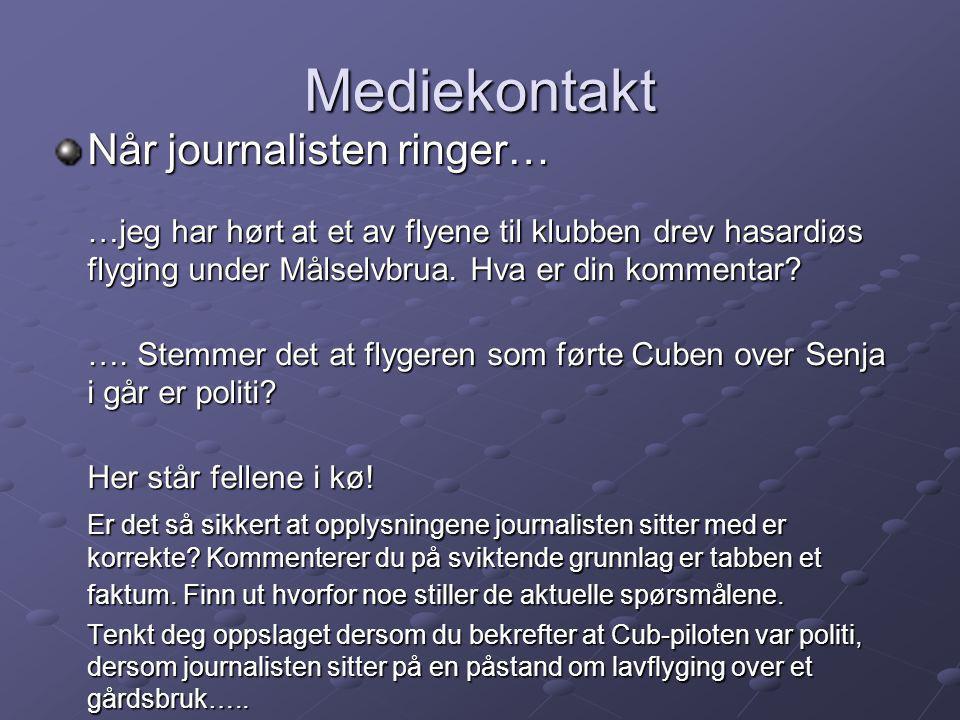 Mediekontakt Når journalisten ringer… …jeg har hørt at et av flyene til klubben drev hasardiøs flyging under Målselvbrua.