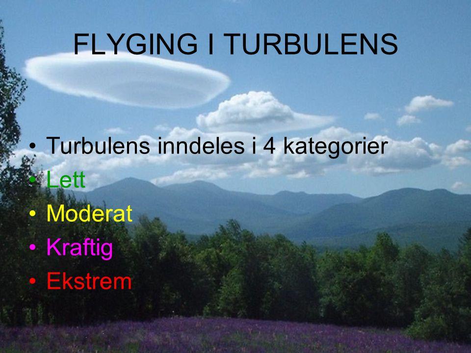 FLYGING I TURBULENS Turbulens inndeles i 4 kategorier Lett Moderat Kraftig Ekstrem