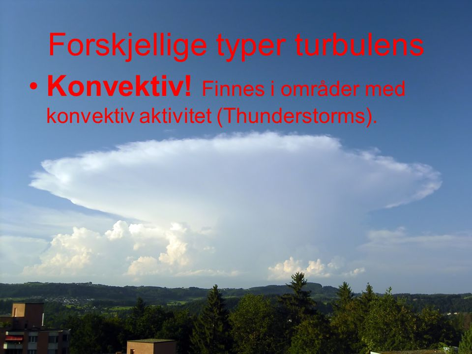 Konvektiv! Finnes i områder med konvektiv aktivitet (Thunderstorms).