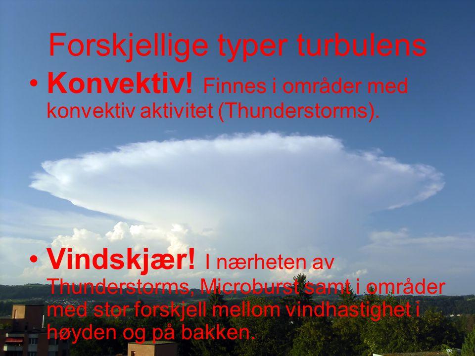 Forskjellige typer turbulens Konvektiv.Finnes i områder med konvektiv aktivitet (Thunderstorms).