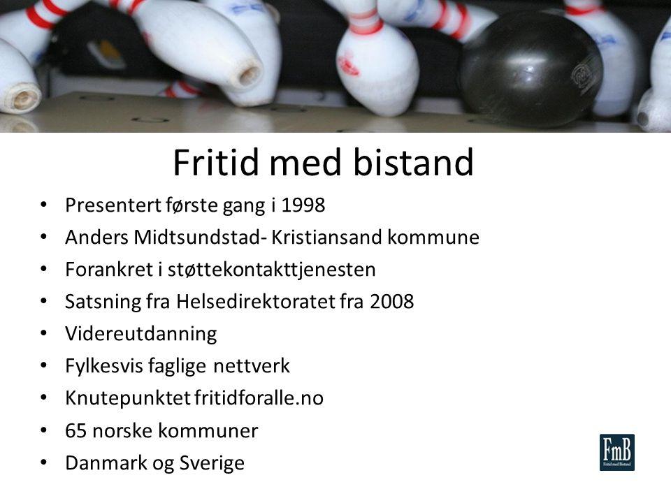Fritid med bistand Presentert første gang i 1998 Anders Midtsundstad- Kristiansand kommune Forankret i støttekontakttjenesten Satsning fra Helsedirekt