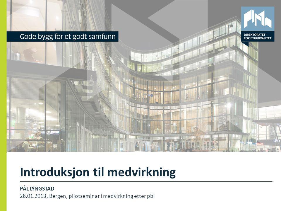 Introduksjon til medvirkning PÅL LYNGSTAD 28.01.2013, Bergen, pilotseminar i medvirkning etter pbl 1