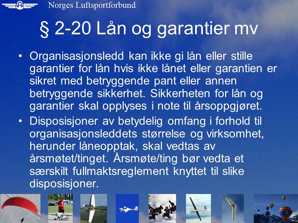 § 2-20 Lån og garantier mv Organisasjonsledd kan ikke gi lån eller stille garantier for lån hvis ikke lånet eller garantien er sikret med betryggende pant eller annen betryggende sikkerhet.