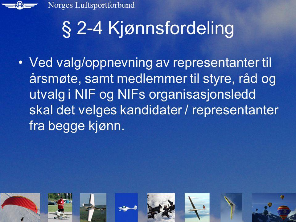 § 2-4 Kjønnsfordeling Ved valg/oppnevning av representanter til årsmøte, samt medlemmer til styre, råd og utvalg i NIF og NIFs organisasjonsledd skal det velges kandidater / representanter fra begge kjønn.